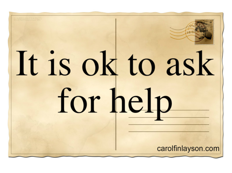 It is ok to ask for help - Carol Finlayson