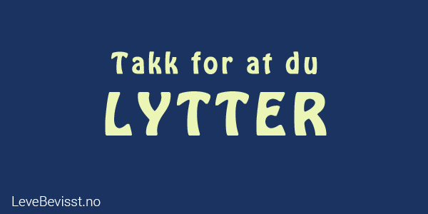 Takk for at du lytter